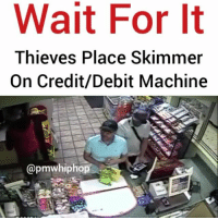 """""""Skimming"""" is a method by which thieves steal your credit card information, @pmwhiphop @pmwhiphop @pmwhiphop @pmwhiphop: Wait For It  Thieves Place Skimmer  On Credit/Debit Machine  @pmwhiphop """"Skimming"""" is a method by which thieves steal your credit card information, @pmwhiphop @pmwhiphop @pmwhiphop @pmwhiphop"""