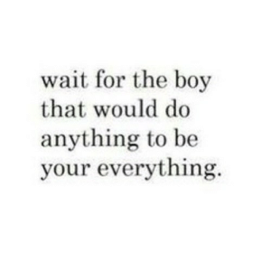 https://iglovequotes.net/: wait for the boy  that would do  anything to be  your everything https://iglovequotes.net/