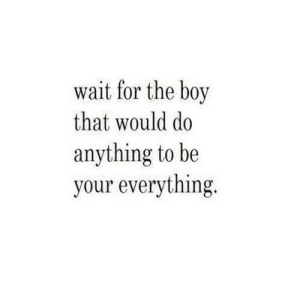 https://iglovequotes.net/: wait for the boy  that would do  anything to be  your everything. https://iglovequotes.net/