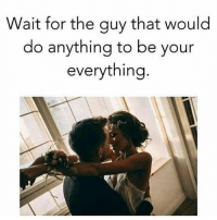 RELATIONSHIPS REALLOVE CHEMISTRY 💑💏💖💞💯💯💯: Wait for the guy that would  do anything to be your  everything RELATIONSHIPS REALLOVE CHEMISTRY 💑💏💖💞💯💯💯