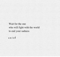 doh: Wait for the one  who will fight with the world  to end your sadness  a n doh