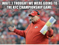 Andy Reid, Football, and Kfc: WAIT..ITHOUGHT  WE WERE GOING TO  THE KFC CHAMPIONSHIPGAME  @NFL_MEMES Andy Reid... https://t.co/aParm0UhMz