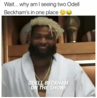 Funny, One, and Beckham: Wait... why am I seeing two Odell  Beckham's in one place  ODELL BECKHAM  ON THE SHOW! 😂😂😂 funniest15 viralcypher funniest15seconds coldasballs