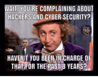 Memes, Hackers, and Been: WAIT YOU RE COMPLAINING ABOUT  HACKERS  AND CYBER SECURITY?  B3  HAVENT YOU BEEN IN CHARGE OF  THAT FOR THE PAST 8 YEARS? (MF)🤔