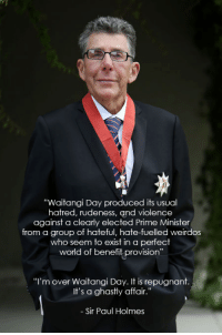 "Memes, Rude, and Hatred: ""Waitangi Day produced its usual  hatred, rudeness, and violence  against a clearly elected Prime Minister  from a group of hateful, hate-fuelled weirdos  who seem to exist in a perfect  world of benefit provision  ""I'm over Waitangi Day. It is repugnant  It's a ghastly affair.""  Sir Paul Holmes Paul Holmes calling it since ages ago"