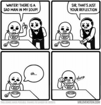 Slurpes: WAITER! THERE IS A  SAD MAN IN MY SOUP!  oh  HUNGRy  THIS COMIC MADE POSSIBLE THANKS TO SANDER DEGROOTE  SIR, THAT'S JUST  YOUR REFLECTION  HUNGRY  Boy  slurp  HUNGRY  Boy  MRLOVENSTEIN.COM