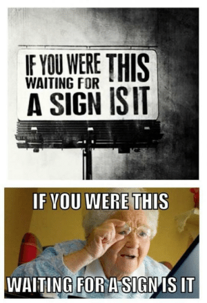 Facebook Grandma Finds Internet Memes Pictures   www.picturesboss.com: WAITING FOR  A SIGN ISII  WAITING FOR A SIGNIS IT Facebook Grandma Finds Internet Memes Pictures   www.picturesboss.com