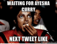 WAITING FOR AYESHA  CURRY  NEXT TWEET LIKE  memegenerator net Salt me tf up