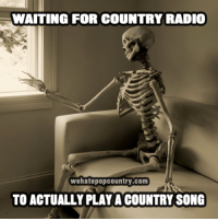 Forget country radio. Listen to We Hate Pop Country on Spotify!   Direct link included in the comments below!: WAITING FOR COUNTRY RADIO  wehatepopcountry.com  TO ACTUALLY PLAY A COUNTRY SONG Forget country radio. Listen to We Hate Pop Country on Spotify!   Direct link included in the comments below!