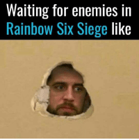 Memes, Rainbow, and Enemies: Waiting for enemies in  Rainbow Six Siege like