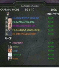 "<p>Our glorious leader via /r/memes <a href=""http://ift.tt/2DgTm1C"">http://ift.tt/2DgTm1C</a></p>: WAITING FOR PLAYERS  0:06  MEE-PWN  CAPTAINS MODE10/10  Ready  Ready  Ready  ady  Ready  HIS MAGNIFICENT HARUNE  m  1晏  HIS CAPTIVATING EYES  REATHTAONG-LİPS  HIS GLORIOUS DOUBLE CHIN  HIS SPECTACULAR SHIRT  RHCP  Read  Ready  Ready  Ready  Ready  ? Absent.Shot  Obito  Lockz  Flareblast  Bubba <p>Our glorious leader via /r/memes <a href=""http://ift.tt/2DgTm1C"">http://ift.tt/2DgTm1C</a></p>"