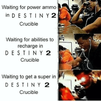 Anime, Destiny, and Kahoot: Waiting for power ammo  in DESTINY2  Crucible  Waiting for abilities to  recharge in  DESTINY 2  Crucible  Waiting to get a super in  DESTINY 2  Crucible Why @bungie ⚡ Partners ⤵ @destiny.game.drawings @reapinglyfe @that.one.dreg @reclipze @fangedleech77 @destinyarea @nightlock451 @dml_destiny _______________ destiny destinythegame destinyhumor dankmemes cringe triggered nicememe meme memes immortalmemes weeaboo anime ayylmao lol edgy papafranku girl mlg BEP fnaf wtf kek offensive succ loli kahoot vaporwave ps4 xboixone