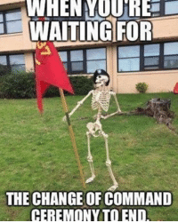 Military Truth Warrior WarFighter Army Marines Maybe AirForce CoastGuard NationalGuard Joke Funny Wednesday HumpDay: WAITING FOR  THE CHANGE OF COMMAND  CEREMONY TO END Military Truth Warrior WarFighter Army Marines Maybe AirForce CoastGuard NationalGuard Joke Funny Wednesday HumpDay