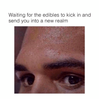 @memes is the meme god: Waiting for the edibles to kick in and  send you into a new realm @memes is the meme god