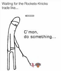 New York Knicks, Nba, and Waiting...: Waiting for the Rockets-Knicks  trade like...  @NBAMEMES  C'mon,  do something.. Get it done already! #Rockets Nation #Knicks Nation