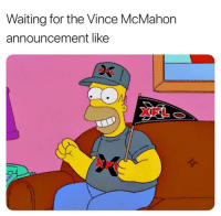 Xfl: Waiting for the Vince McMahon  announcement like  XFL
