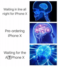9gag, Iphone, and Memes: Waiting in line all  night for iPhone X  Pre-ordering  iPhone >X  Waiting for the  A? Phone X You can't have glitches if you don't have a ? phone. - - 📷@adam.the.creator - - 9gag expandingbrain