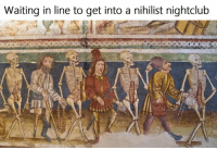 Nihilistic: Waiting in line to get into a nihilist nightclub