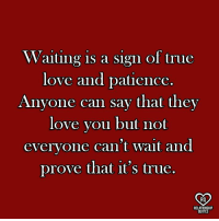 Love: Waiting is a sign of true  love and patience.  Anvone can say that they  love you but not  everyone can't wait and  prove that it's true  RO  RELATIONSHIP  QUOTE