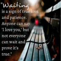 Love Memes: waiting  is a sign of true love  and patience  Anyone can say  'I love you,' but  not everyone  can wait and  prove it's  true.