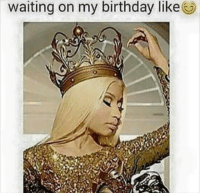 Waiting...: waiting on my birthday like