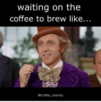 gene wilder IS GENIUS.: waiting on the  Coffee to brew like  (a coffee memes gene wilder IS GENIUS.