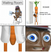 Dank, Waiting..., and 🤖: Waiting Room  Dr Carrotti  please come  through Mr Coffo  Cafe  @ Green de la Bean