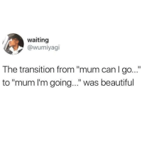 """Beautiful, Memes, and Best: waiting  @wumiyagi  The transition from """"mum can I go...""""  to """"mum I'm going..."""" was beautiful I know I say this a lot, but @BestMemes actually has the best memes 😂"""
