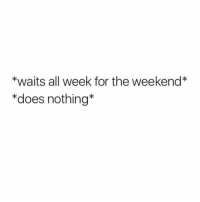 Memes, The Weekend, and 🤖: *waits all week for the weekend*  *does nothing* Every freakin' weekend. 😩😩😆 @bustle