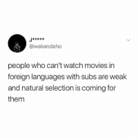 It's not that hard: @wakandaho  people who can't watch movies in  foreign languages with subs are weak  and natural selection is coming for  them It's not that hard