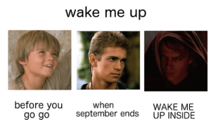 Star Wars, Tumblr, and Blog: wake me up  before you  go go  when  WAKE ME  UP INSIDE  september ends catie-does-things:the star wars prequels are a classical tragedy