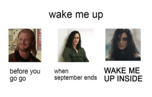 Me Before You: wake me up  WAKE ME  before you  go go  when  september ends UP INSIDE