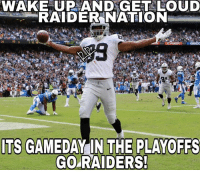 Its gameday Raider Nation, our playoff game in Houston. Lets hear you. Go Raiders! RN4L! #Chica: WAKE UP AND GET LOUD  RAIDER NATION  ITS GAMEDAY IN THE PLAYOFFS  GO RAIDERS! Its gameday Raider Nation, our playoff game in Houston. Lets hear you. Go Raiders! RN4L! #Chica