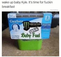 Dank, Breakfast, and Time: wake up baby Kyle. It's time for fuckin  breakfast  drgrayfang  2  Foods  Gerber  ΜψΝ1TER CREATINE  12% ABV  wi:  Baby Fuel TAG A KYLE