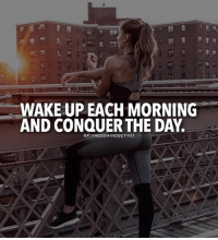Conquer the day! From our fit fam @fitnessmindset101: WAKE UP EACH MORNING  AND CONQUER THE DAY.  GFITNESSMINDSET 101 Conquer the day! From our fit fam @fitnessmindset101