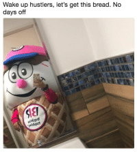 Funny, Bread, and Wake: Wake up hustlers, let's get this bread. No  days off You better not scroll past without saying GM