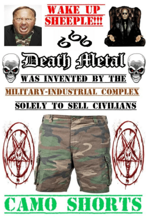 Military Industrial Complex: WAKE UP  SHEEPLE!!!  WAS INVENTED BY THE  MILITARY-INDUSTRIAL COMPLEX  SOLELY TO SELL CIVILIANS  CAMO SHORTS