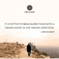 Being Alone, Http, and Time: wake up world  ITS TIME TO  IT IS BETTER TO WALK ALONE THAN WITH A  CROWD GOING IN THE WRONG DIRECTION  JENNIFER GRANT http://wakeup-world.com