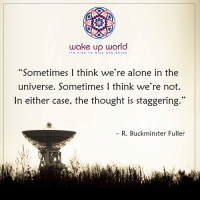 "Being Alone, Time, and World: wake up world  IT'S TIME TO RISE AND SHIN E  ""Sometimes I think we're alone in the  universe. Sometimes 1 think we're not.  In either case, the thought is staggering  R. Buckminster Fuller"