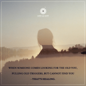 http://wakeup-world.com: wake up world  WHEN SOMEONE COMES LOOKING FOR THE OLD YOU,  PULLING OLD TRIGGERS, BUT CANNOT FIND YOU  - THAT'S HEALING. http://wakeup-world.com