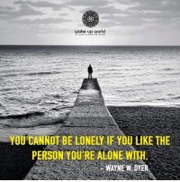 Being Alone, World, and Wake: wake up world  YOU CANNOT BE LONELY IF YOU LIKE THE  PERSON YOU'RE ALONE WITH  WAYNE W DYER