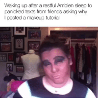Crying, Friends, and Funny: Waking up after a restful Ambien sleep to  panicked texts from friends asking why  I posted a makeup tutorial I'm crying @themuffreport 😭😭