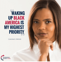 Thank You Candace Owens For Leading The Fight To FREE Black Americans From The Left! #YBLS2018 #BigGovSucks: WAKING  UP BLACK  AMERICA IS  MY HIGHEST  PRIORITY  CANDACE OWENS  TURNING  POINT USA Thank You Candace Owens For Leading The Fight To FREE Black Americans From The Left! #YBLS2018 #BigGovSucks