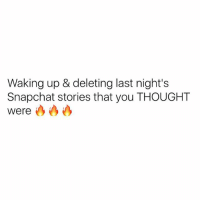 Then feeling ashamed at all the people that viewed it 😂😂😂 TAG SOMEONE 👇🏽: Waking up & deleting last night's  Snapchat stories that you THOUGHT  Were Then feeling ashamed at all the people that viewed it 😂😂😂 TAG SOMEONE 👇🏽