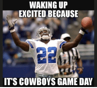 Good morning cowboys fam the day is finally here!!! -Gabriel: WAKING UP  EXCITED BECAUSE  IT'S COWBOYS GAME DAY Good morning cowboys fam the day is finally here!!! -Gabriel