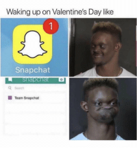 Snapchat, Struggle, and Valentine's Day: Waking up on Valentine's Day like  Snapchat  Search  Team Snapchat The struggle 😩😂 #ValentinesDay https://t.co/Lu02d8tCW9