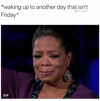 😭😭😭: *waking up to another day that isn't  Friday*  @bustle  GIF 😭😭😭