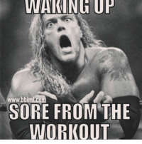 Oh the pain!: WAKING UP  www.bbim com  SORE FROM THE  WORKOUT Oh the pain!