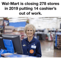 Funny, Wal Mart, and Work: Wal-Mart is closing 278 stores  in 2019 putting 14 cashier's  out of work. Believable via /r/funny https://ift.tt/2PifWeN