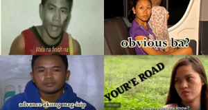 Popular Hilarious Pinoy Memes That Came From Viral Videos: Wala na finish na  obvious ba?  YOUR'E ROAI  Youtre rude, you know? Popular Hilarious Pinoy Memes That Came From Viral Videos